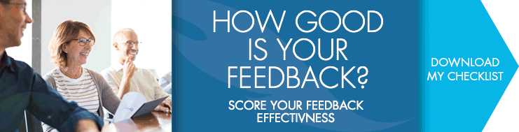 How Good Is Your Feedback? Score Your Feedback Effectiveness. Download My Checklist.